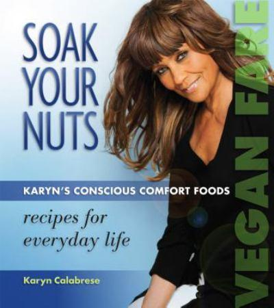 Soak-your-nuts-karyns-conscious-comfort-foods-recipes-for-everyday-life